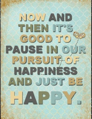 pause and just be happy